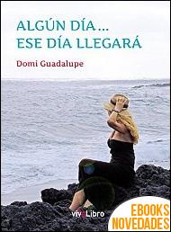 Algún día... Ese día llegará de Domi Guadalupe