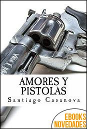 Amores y pistolas de Santiago Casanova
