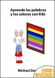 Aprende las palabras y los colores con Kiki de Michael Dann