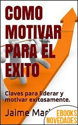 Cómo motivar para el éxito de Jaime Maristany
