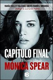 Capítulo final. El homicidio de Mónica Spear de María Isoliett Iglesias y Deivis Ramírez Miranda