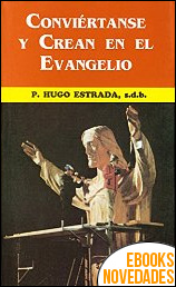 Conviértanse y crean en el Evangelio de P. Hugo Estrada