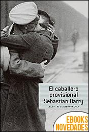 El caballero provisional de Sebastian Barry