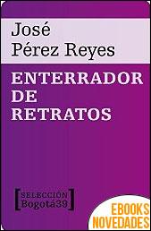 Enterrador de retratos de José Pérez Reyes