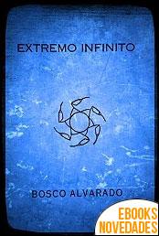 Extremo infinito de Juan Bosco Alvarado Ornelas