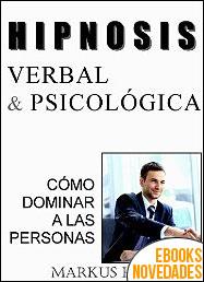 Hipnosis Verbal y psicológica. Cómo dominar a las personas de Markus Hoffman