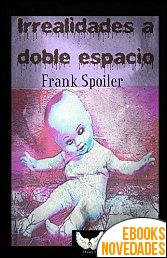 Irrealidades a doble espacio de Frank Spoiler