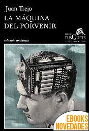 La máquina del porvenir de Juan Trejo