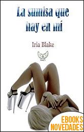 La sumisa que hay en mí de Iria Blake