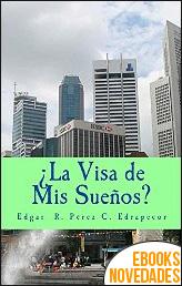 ¿La visa de mis sueños? de Edgar R. Pérez C. Edrapecor