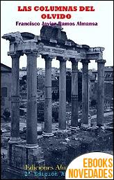 Las columnas del olvido de Francisco Javier Ramos Almansa