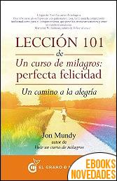 Lección 101 de un curso de milagros. Perfecta Felicidad de Jon Mundy