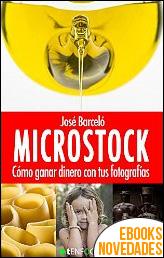 Microstock. Cómo ganar dinero con tus fotografías de José Barceló