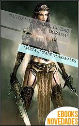 Mitos y leyendas...ciudad dorada de Marta Elizabeth Aravales