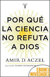 Por qué la ciencia no refuta a Dios de Amir D. Aczel