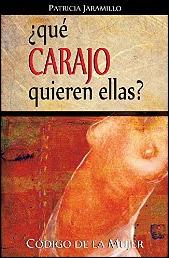 ¿Qué CARAJO quieren ellas? de Patricia Jaramillo