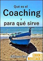 Qué es el coaching y para qué sirve de Alfonso Suárez