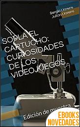 Sopla el cartucho. Curiosidades de los videojuegos de Sergio Llorens y Julián Llorens