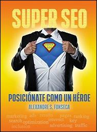 Super SEO. Posiciónate como un héroe de Alexandre Fonseca