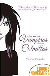 Todos los vampiros tienen colmillos de Yolanda Camacho