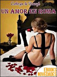 Un amor en Roma de Cathryn de Bourgh