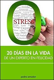 Zero stress. 20 días en la vida de un experto en felicidad de Pedro Amador