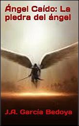 Ángel caído. La piedra del ángel de J. A. García Bedoya