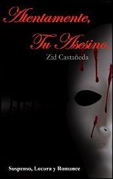 Atentamente tu asesino de Zid Castañeda