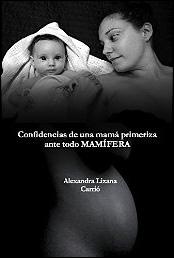 Confidencias de una mamá primeriza, ante todo mamífera de Alexandra Lizana Carrió