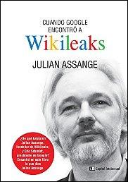 Cuando Google encontró a Wikileaks de Julian Assange