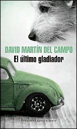 El último gladiador de David Martín del Campo
