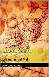 El proyecto Spiltzman. Los genes del Mal de Javier Gómez del Valle