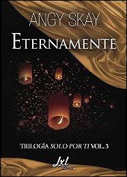 Eternamente (Trilogía Solo por ti 3) de Angy Skay