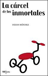 La cárcel de los inmortales de Diégo Méndez
