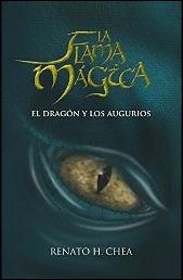 La flama mágica. El dragón y los augurios de Renato H. Chea