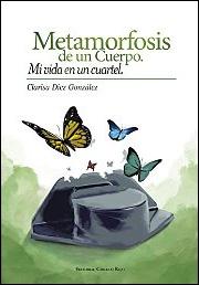 Metamorfosis de un cuerpo. Mi vida en un cuartel de Clarisa Diez González