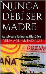 Nunca debí ser madre de Delia Aguiar Baixauli