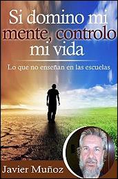 Si domino mi mente, controlo mi vida de Javier Muñoz