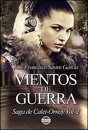 Vientos de guerra (Saga de Calet-Ornay vol. 2) de José Francisco Sastre García