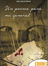 Un poema para mi general de Julio García Robles