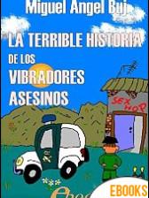 La terrible historia de los vibradores asesinos de Miguel Ángel Buj