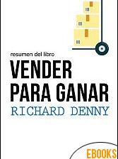 Resumen del libro Vender para ganar de Richard Denny