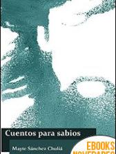 Cuentos para sabios de Mayte Sánchez Chuliá