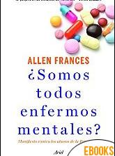 ¿Somos todos enfermos mentales? de Allen Frances