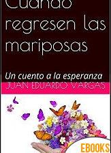 Cuando regresen las mariposas de Juan Eduardo Vargas