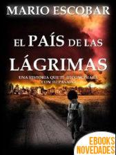 El país de las lágrimas de Mario Escobar