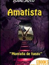 Amatista. Montaña de fuego de José Soto