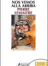 Nos vemos allá arriba de Pierre Lemaitre