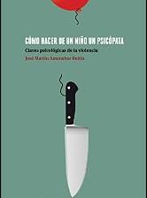 Cómo hacer de un niño un psicópata de José Martín Amenabar Beitia
