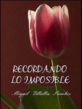 Recordando lo imposible (Imposibles nº 2) de Abigail Villalba Sánchez